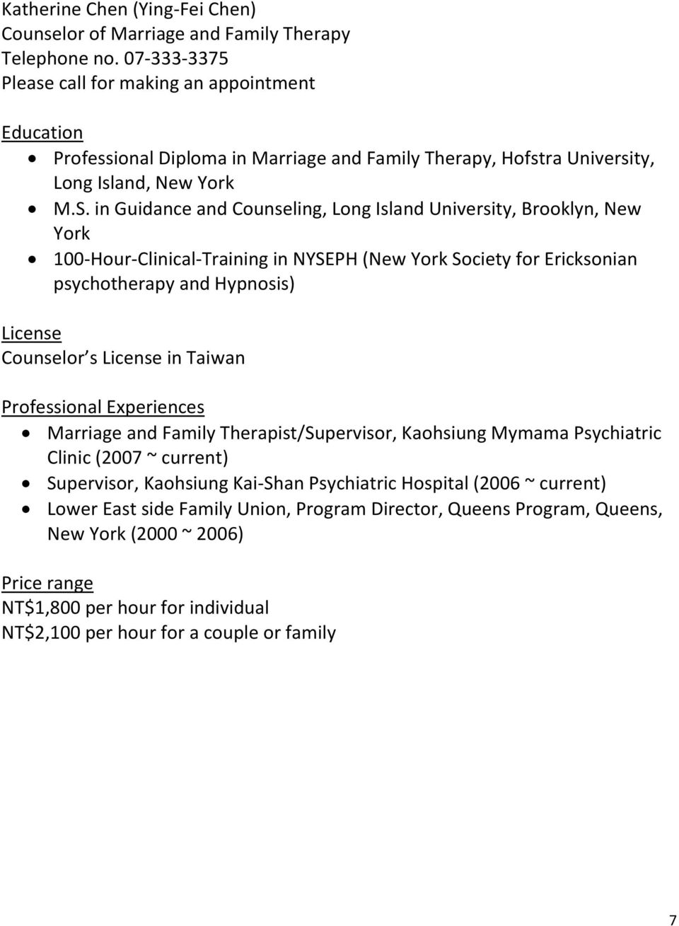 in Guidance and Counseling, Long Island University, Brooklyn, New York 100-Hour-Clinical-Training in NYSEPH (New York Society for Ericksonian psychotherapy and Hypnosis) Counselor s in