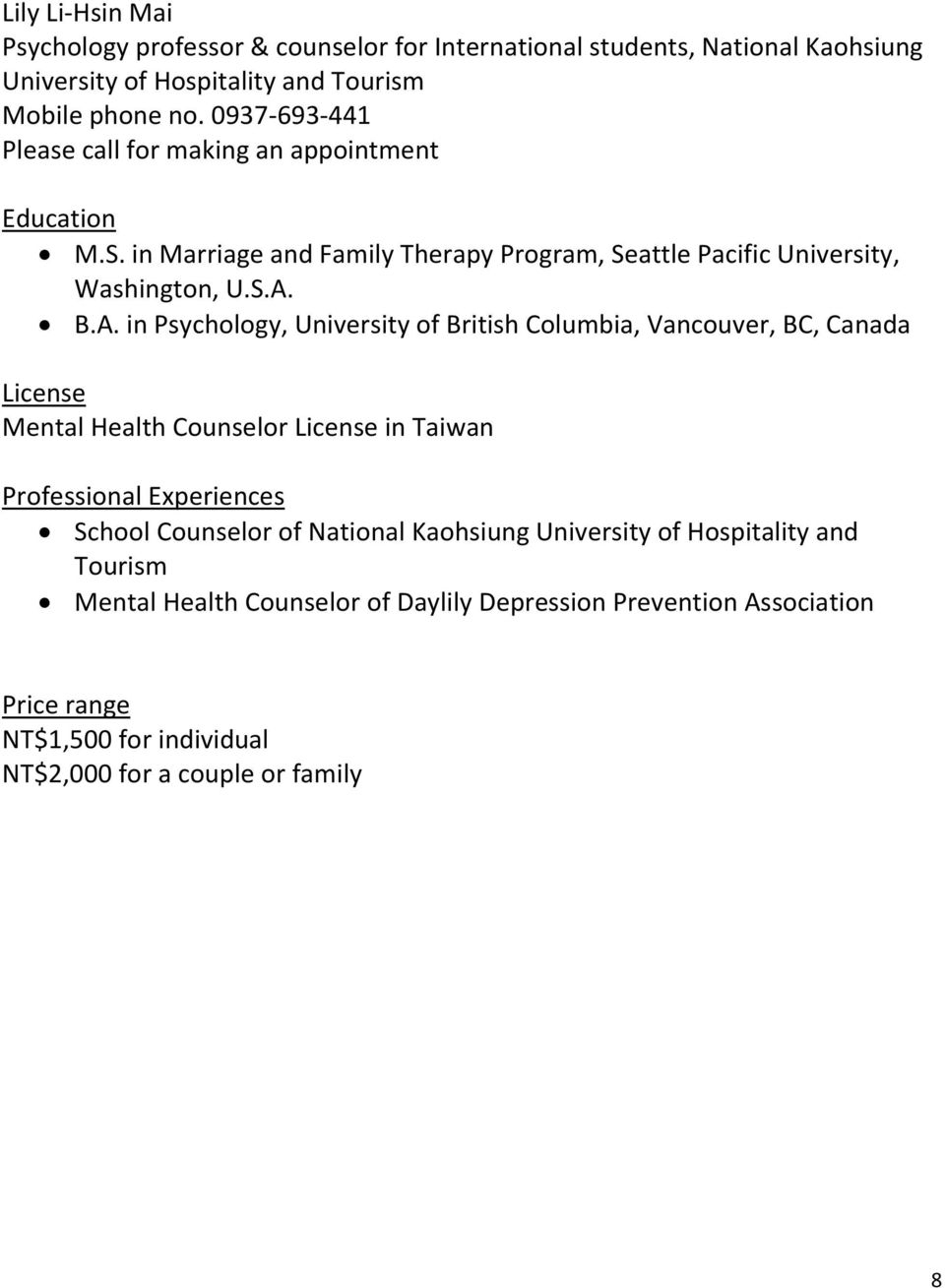 B.A. in Psychology, University of British Columbia, Vancouver, BC, Canada Mental Health Counselor in Taiwan School Counselor of National Kaohsiung