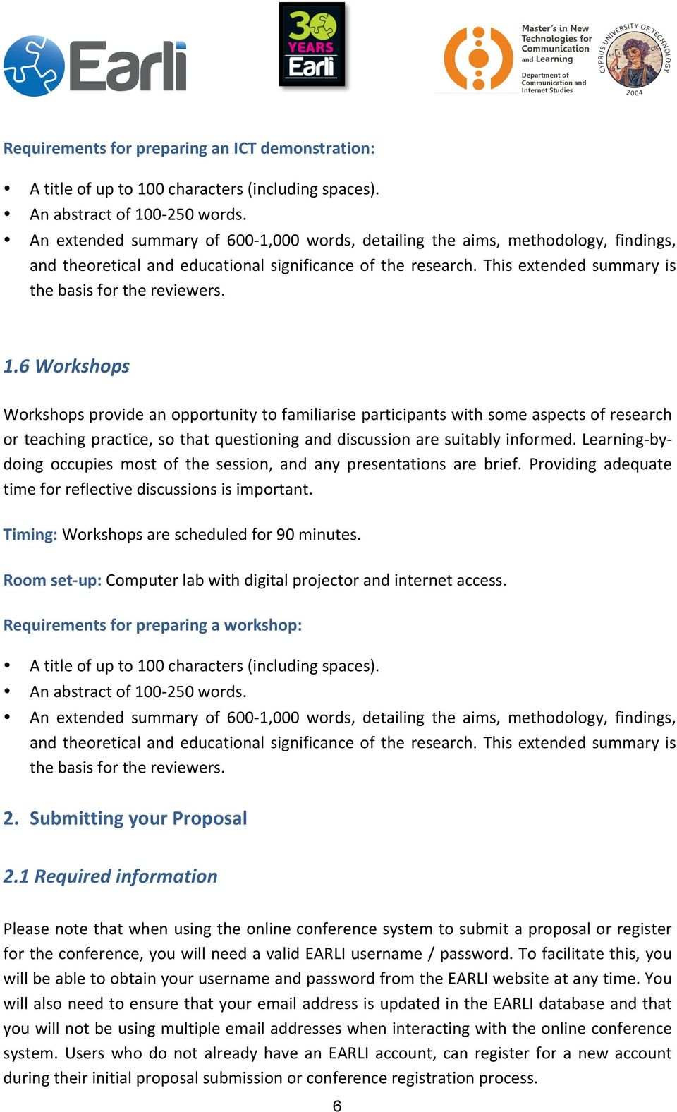 1.6 Workshops Workshops provide an opportunity to familiarise participants with some aspects of research or teaching practice, so that questioning and discussion are suitably informed.
