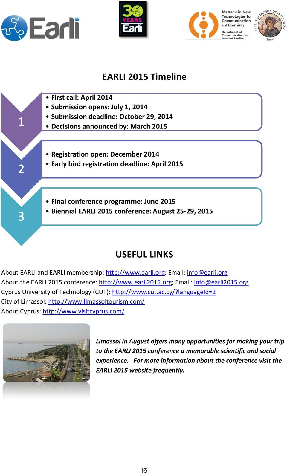 org; Email: info@earli.org About the EARLI 2015 conference: http://www.earli2015.org; Email: info@earli2015.org Cyprus University of Technology (CUT): http://www.cut.ac.cy/?
