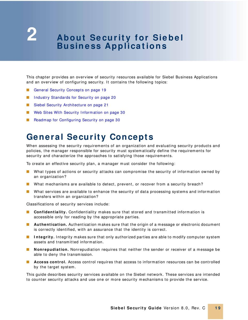 30 Roadmap for Configuring Security on page 30 General Security Concepts When assessing the security requirements of an organization and evaluating security products and policies, the manager