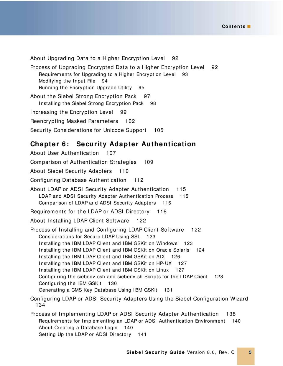 Masked Parameters 102 Security Considerations for Unicode Support 105 Chapter 6: Security Adapter Authentication About User Authentication 107 Comparison of Authentication Strategies 109 About Siebel