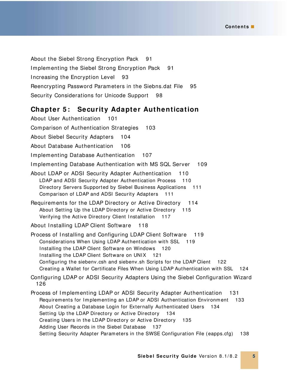 Adapters 104 About Database Authentication 106 Implementing Database Authentication 107 Implementing Database Authentication with MS SQL Server 109 About LDAP or ADSI Security Adapter Authentication