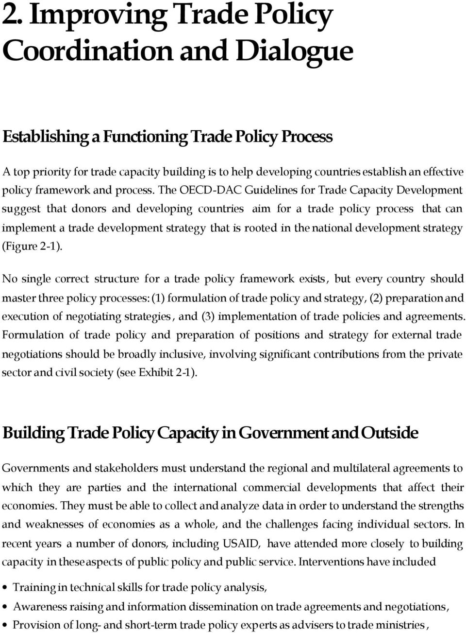 The OECD-DAC Guidelines for Trade Capacity Development suggest that donors and developing countries aim for a trade policy process that can implement a trade development strategy that is rooted in
