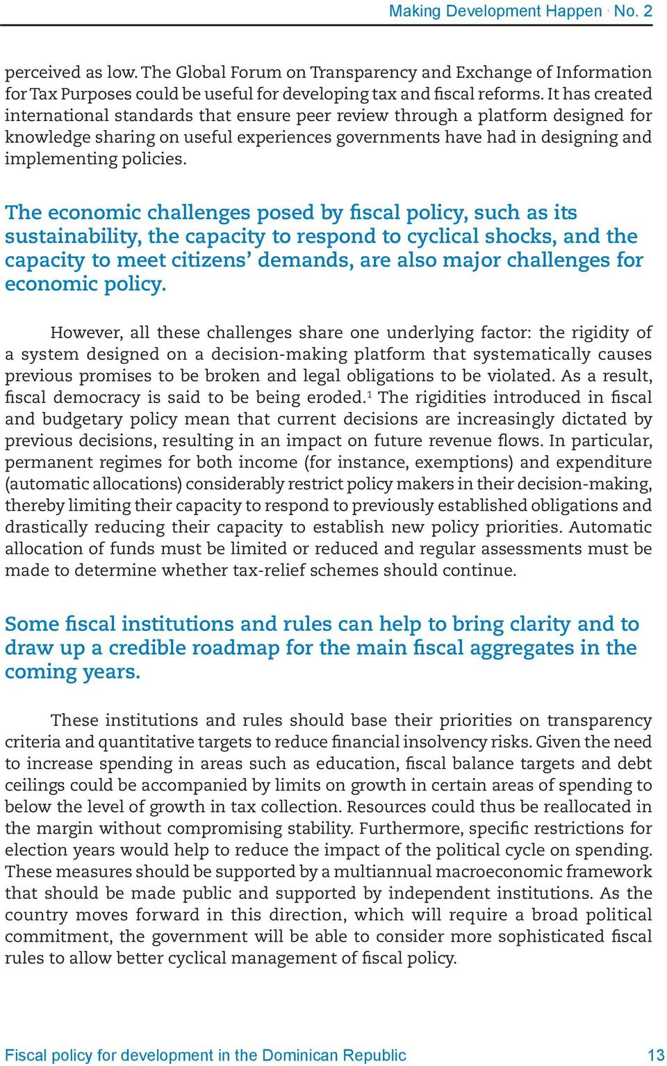 The economic challenges posed by fiscal policy, such as its sustainability, the capacity to respond to cyclical shocks, and the capacity to meet citizens demands, are also major challenges for