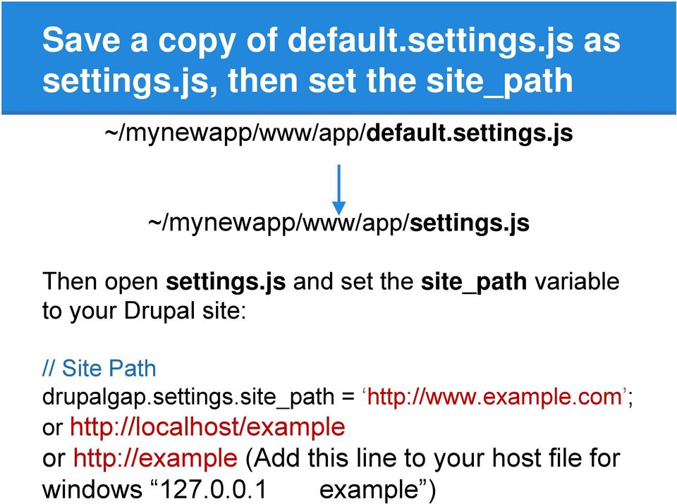 js Then open settings.js and set the site_path variable to your Drupal site: // Site Path drupalgap.