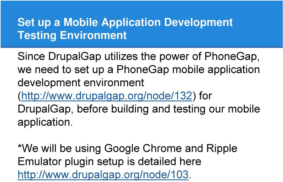 drupalgap.org/node/132) for DrupalGap, before building and testing our mobile application.