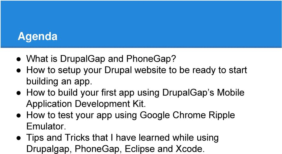 How to build your first app using DrupalGap s Mobile Application Development Kit.