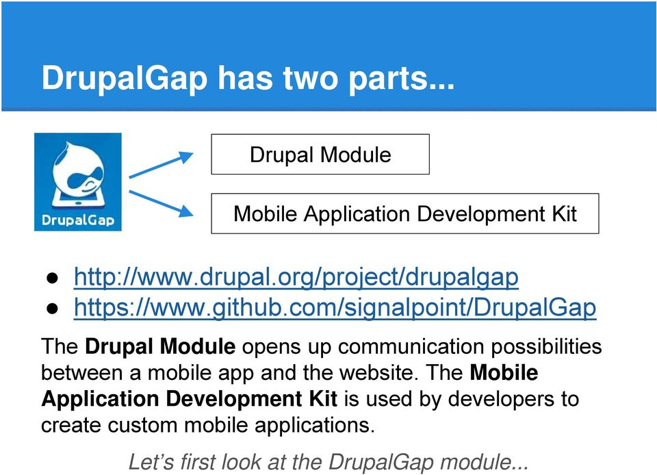 com/signalpoint/drupalgap The Drupal Module opens up communication possibilities between a mobile