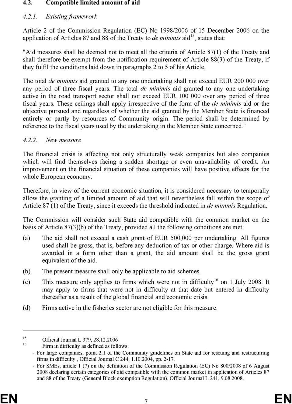 shall be deemed not to meet all the criteria of Article 87(1) of the Treaty and shall therefore be exempt from the notification requirement of Article 88(3) of the Treaty, if they fulfil the