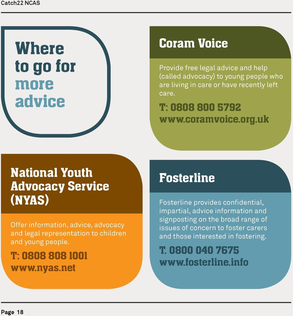 uk National Youth Advocacy Service (NYAS) Offer information, advice, advocacy and legal representation to children and young people.