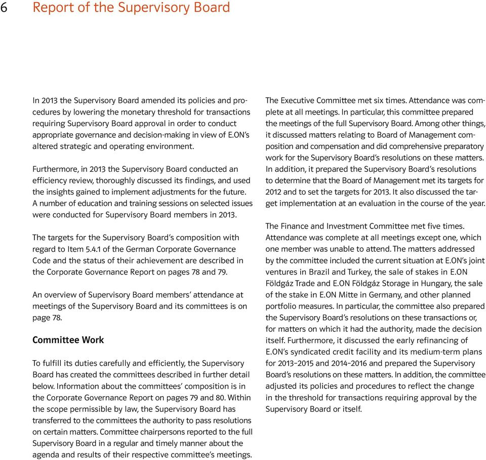 Furthermore, in 2013 the Supervisory Board conducted an efficiency review, thoroughly discussed its findings, and used the insights gained to implement adjustments for the future.