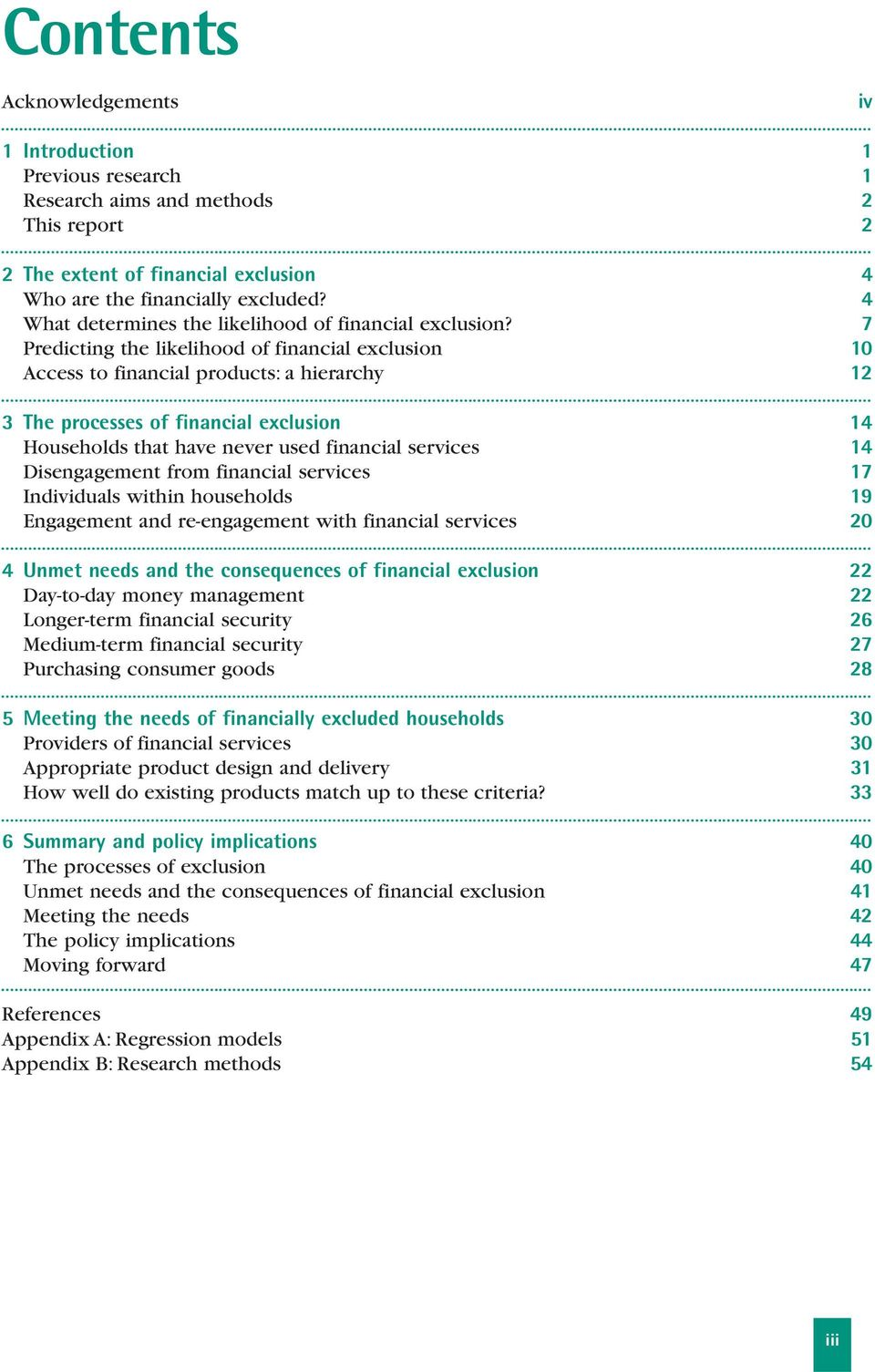 7 Predicting the likelihood of financial exclusion 10 Access to financial products: a hierarchy 12 3 The processes of financial exclusion 14 Households that have never used financial services 14