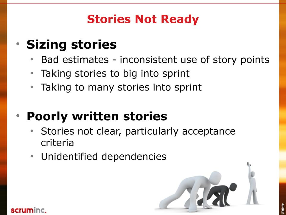 to many stories into sprint Poorly written stories Stories not