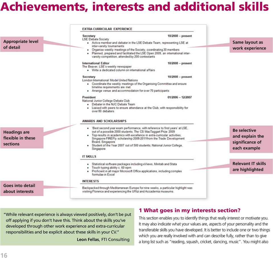 Think about the skills you ve developed through other work experience and extra-curricular responsibilities and be explicit about these skills in your CV.