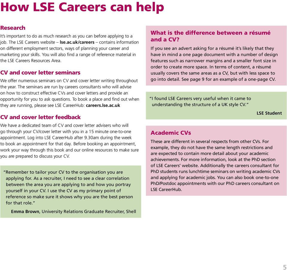 You will also find a range of reference material in the LSE Careers Resources Area. CV and cover letter seminars We offer numerous seminars on CV and cover letter writing throughout the year.