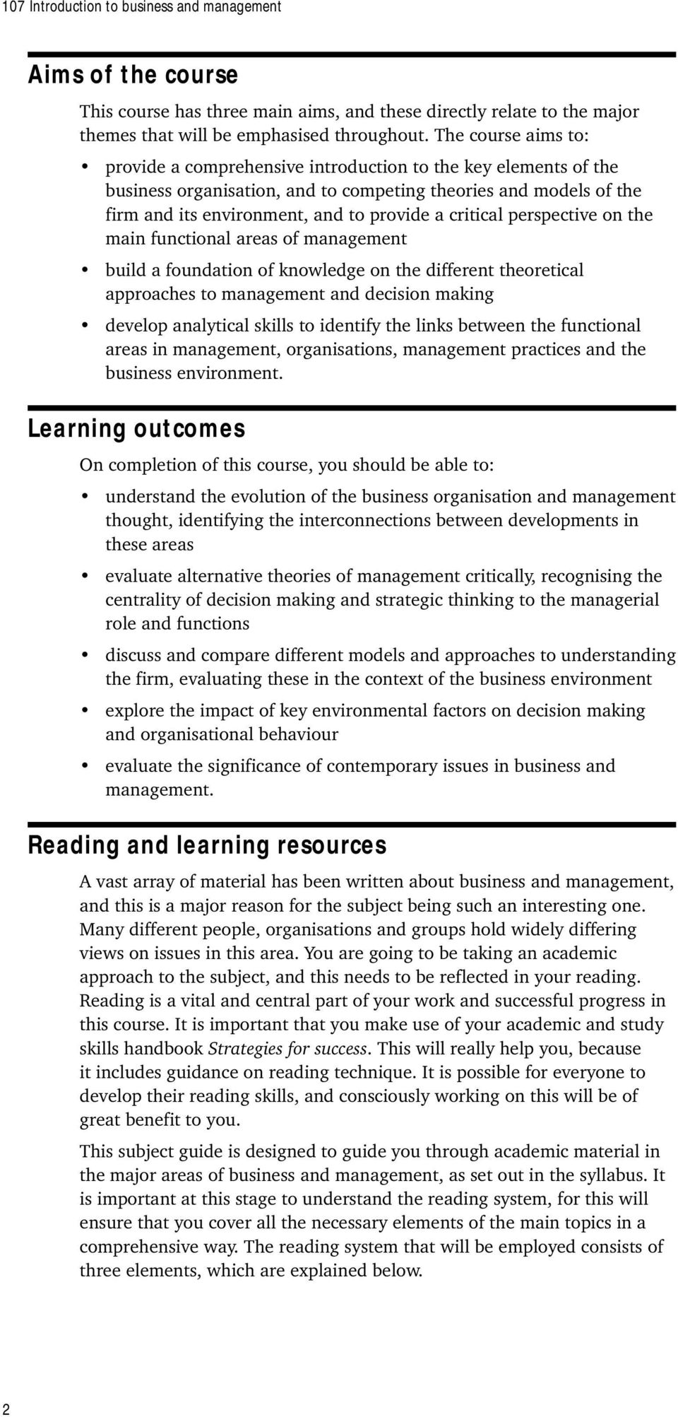 critical perspective on the main functional areas of management build a foundation of knowledge on the different theoretical approaches to management and decision making develop analytical skills to