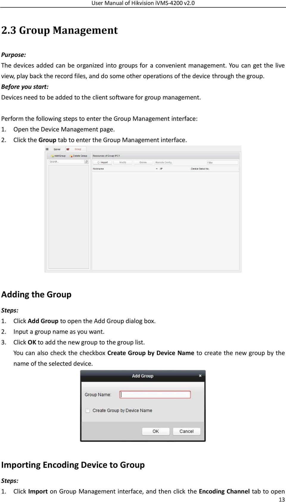 Before you start: Devices need to be added to the client software for group management. Perform the following steps to enter the Group Management interface: 1. Open the Device Management page. 2.