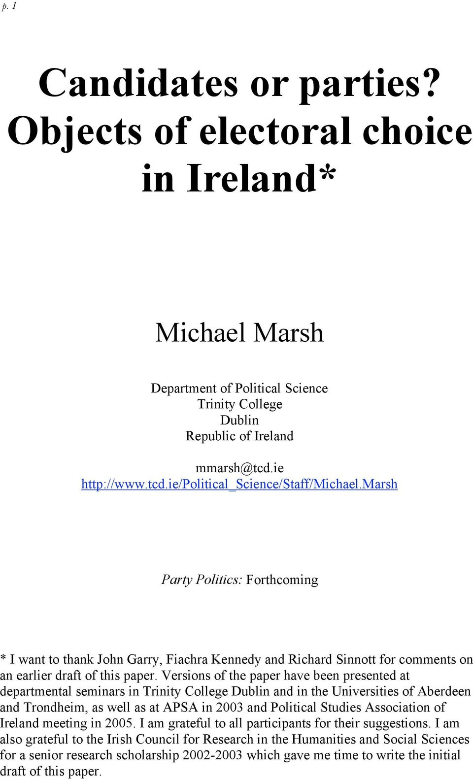 Versions of the paper have been presented at departmental seminars in Trinity College Dublin and in the Universities of Aberdeen and Trondheim, as well as at APSA in 2003 and Political Studies