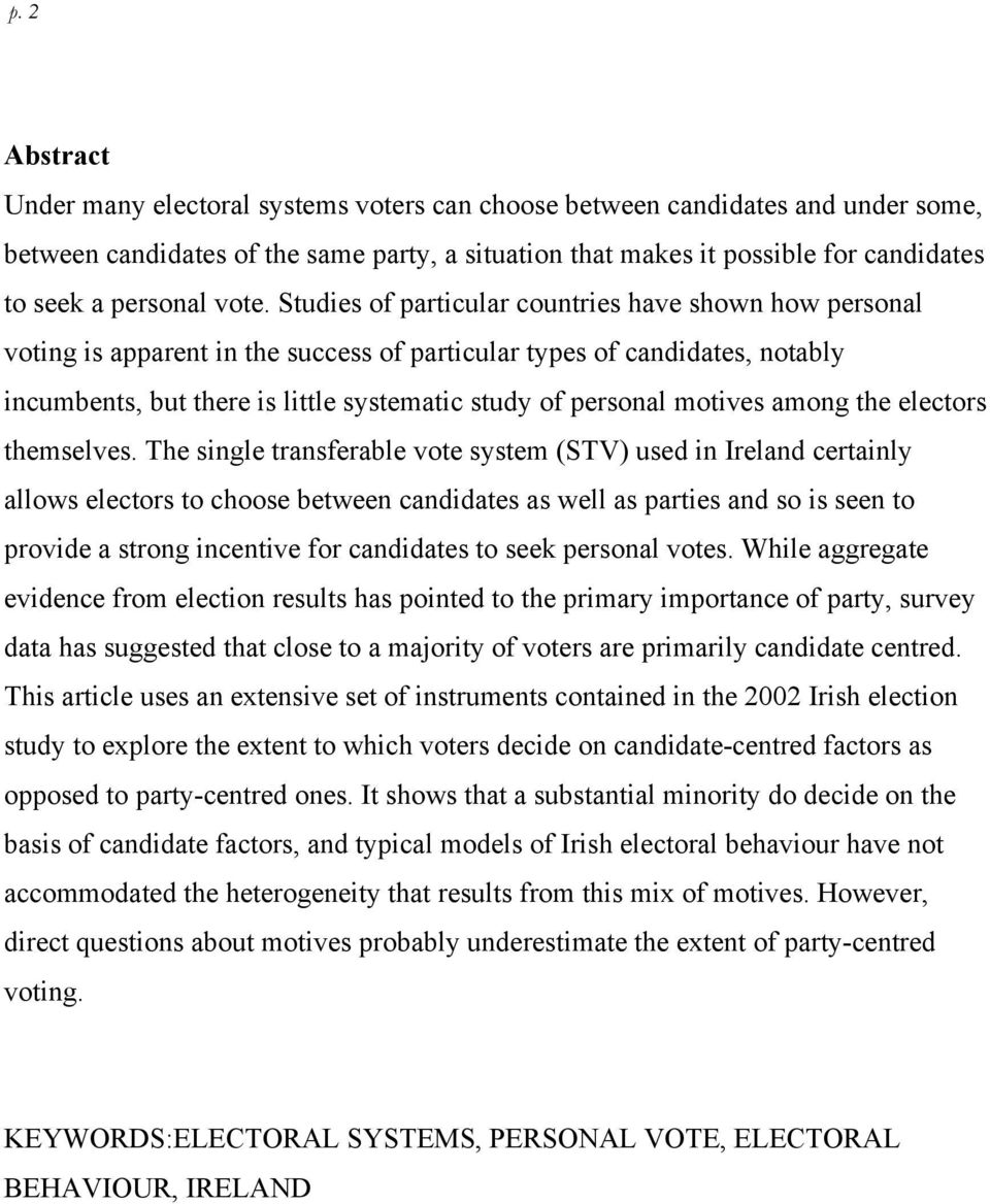 Studies of particular countries have shown how personal voting is apparent in the success of particular types of candidates, notably incumbents, but there is little systematic study of personal