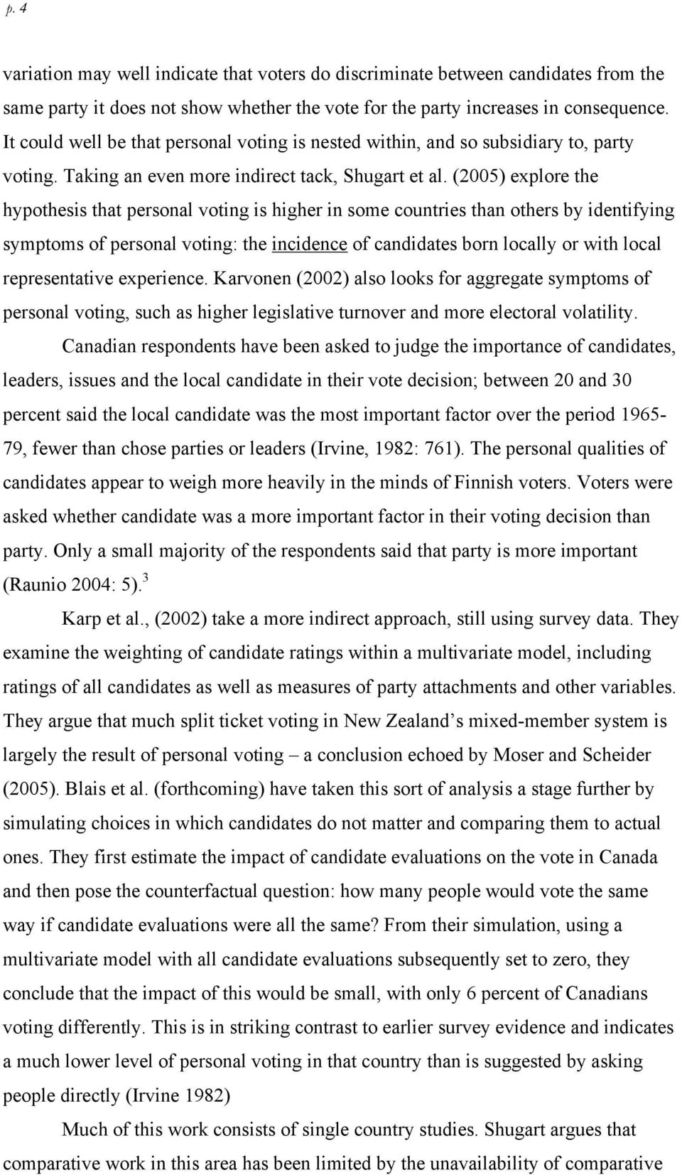 (2005) explore the hypothesis that personal voting is higher in some countries than others by identifying symptoms of personal voting: the incidence of candidates born locally or with local