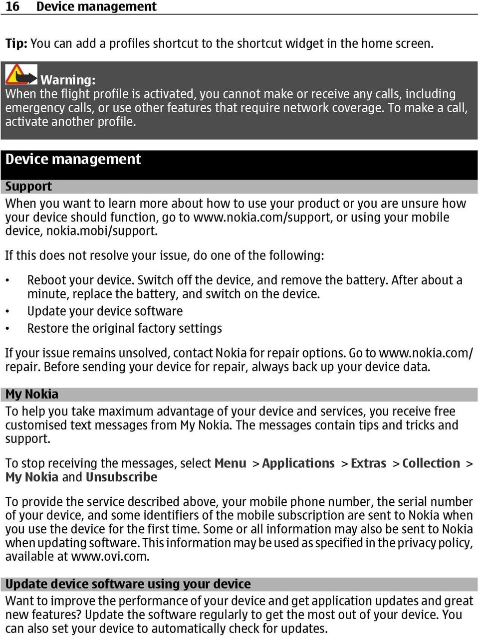 To make a call, activate another profile. Device management Support When you want to learn more about how to use your product or you are unsure how your device should function, go to www.nokia.