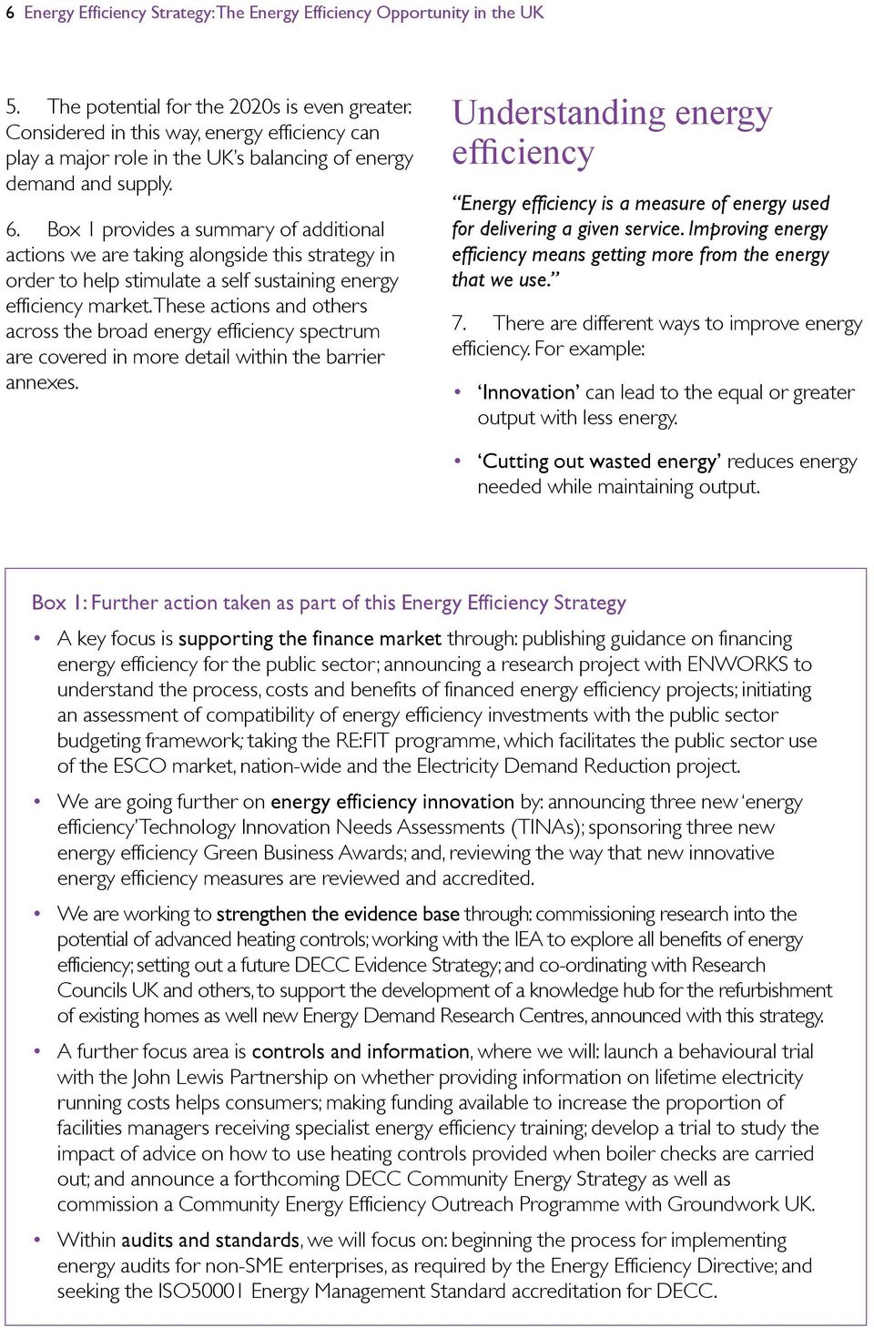 Box 1 provides a summary of additional actions we are taking alongside this strategy in order to help stimulate a self sustaining energy efficiency market.