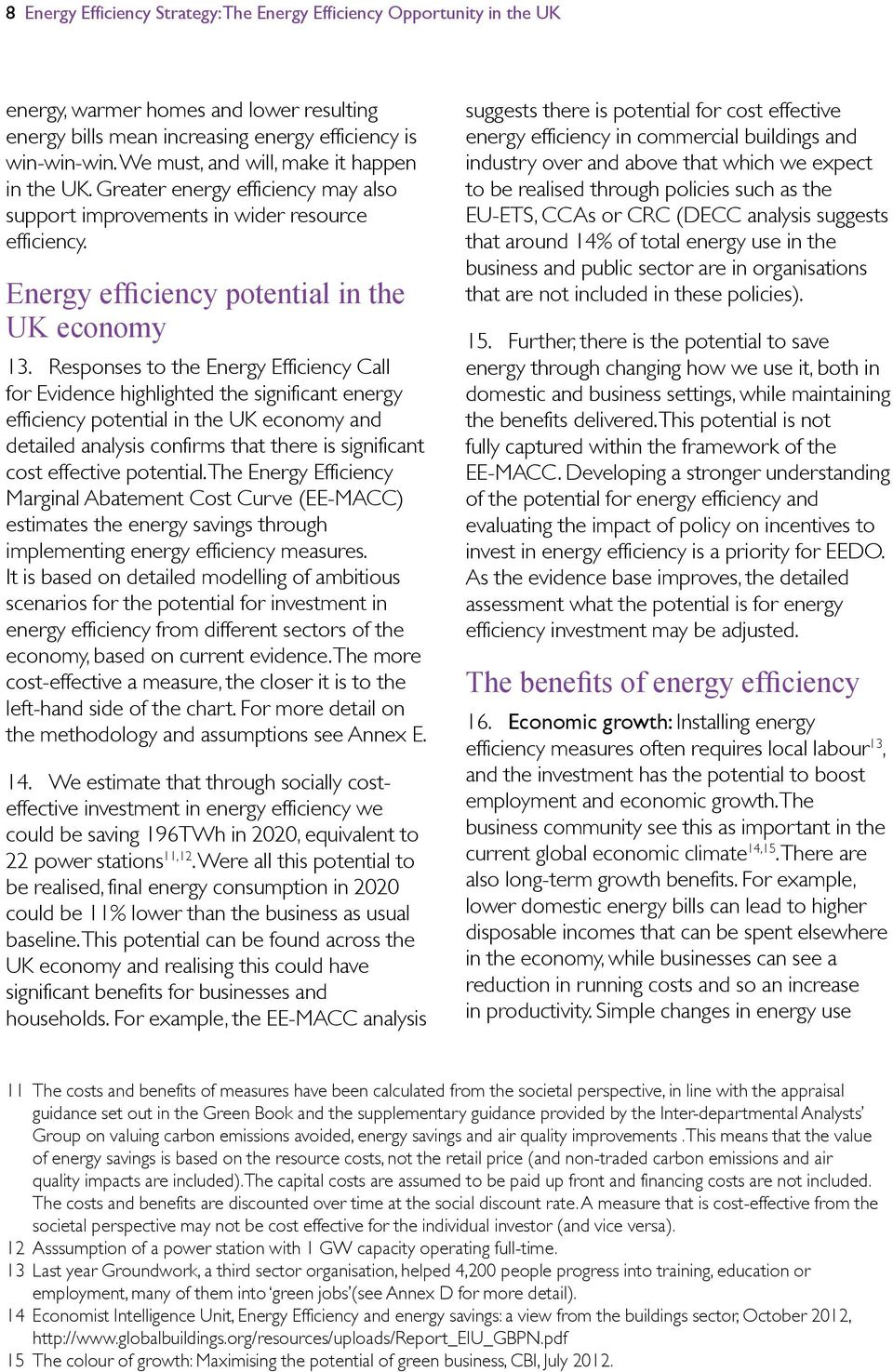 Responses to the Energy Efficiency Call for Evidence highlighted the significant energy efficiency potential in the UK economy and detailed analysis confirms that there is significant cost effective
