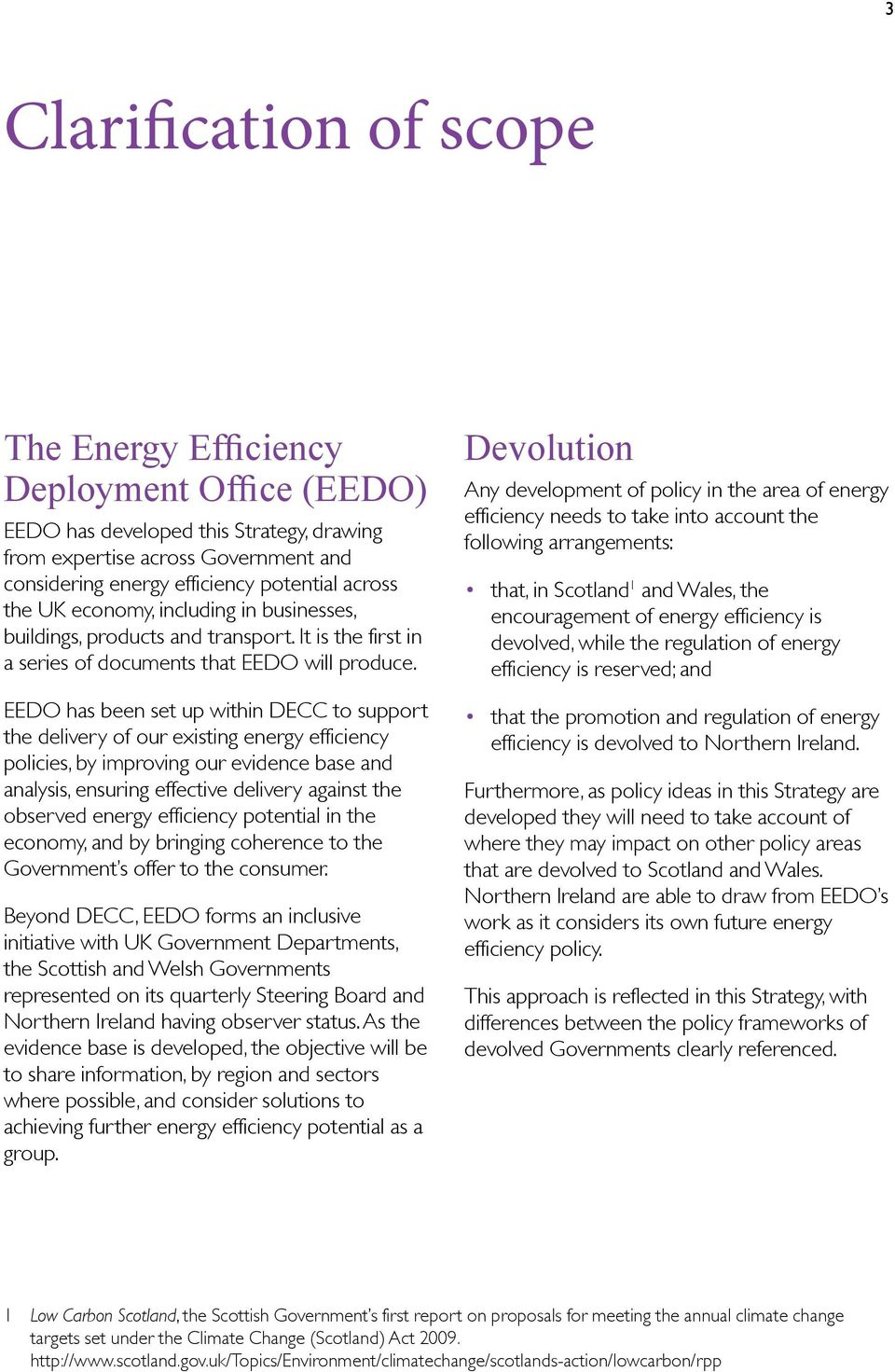 EEDO has been set up within DECC to support the delivery of our existing energy efficiency policies, by improving our evidence base and analysis, ensuring effective delivery against the observed