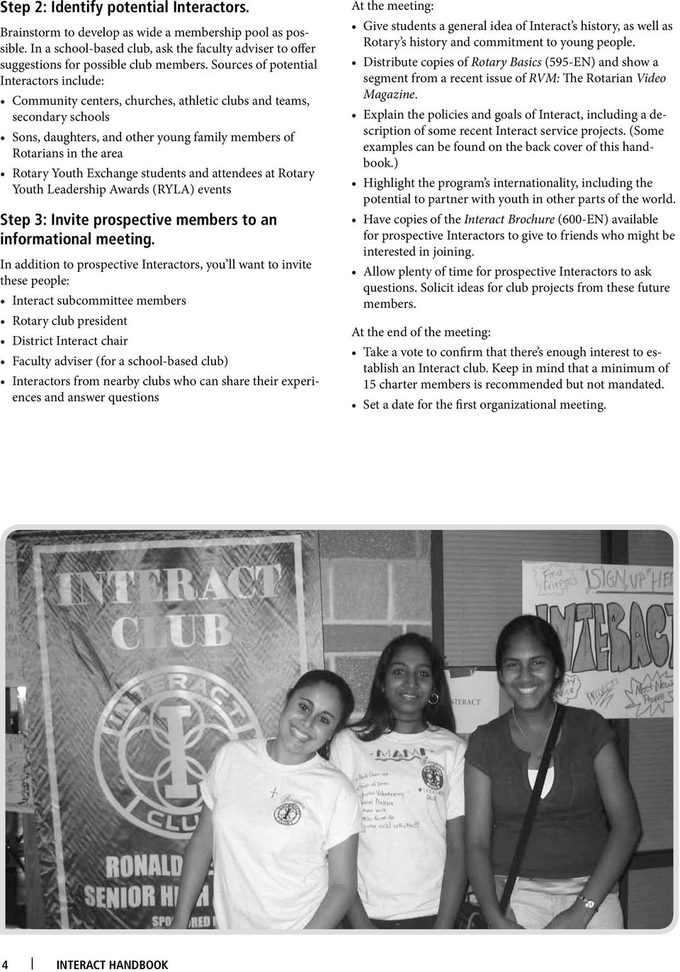 Youth Exchange students and attendees at Rotary Youth Leadership Awards (RYLA) events Step 3: Invite prospective members to an informational meeting.