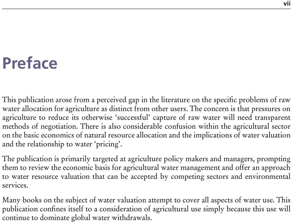There is also considerable confusion within the agricultural sector on the basic economics of natural resource allocation and the implications of water valuation and the relationship to water pricing.