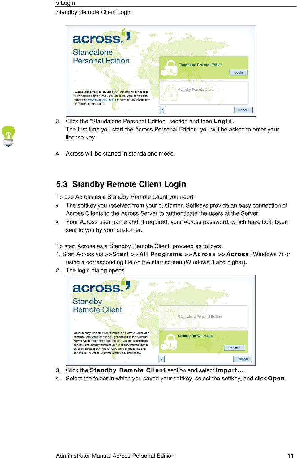 3 Standby Remote Client Login To use Across as a Standby Remote Client you need: The softkey you received from your customer.