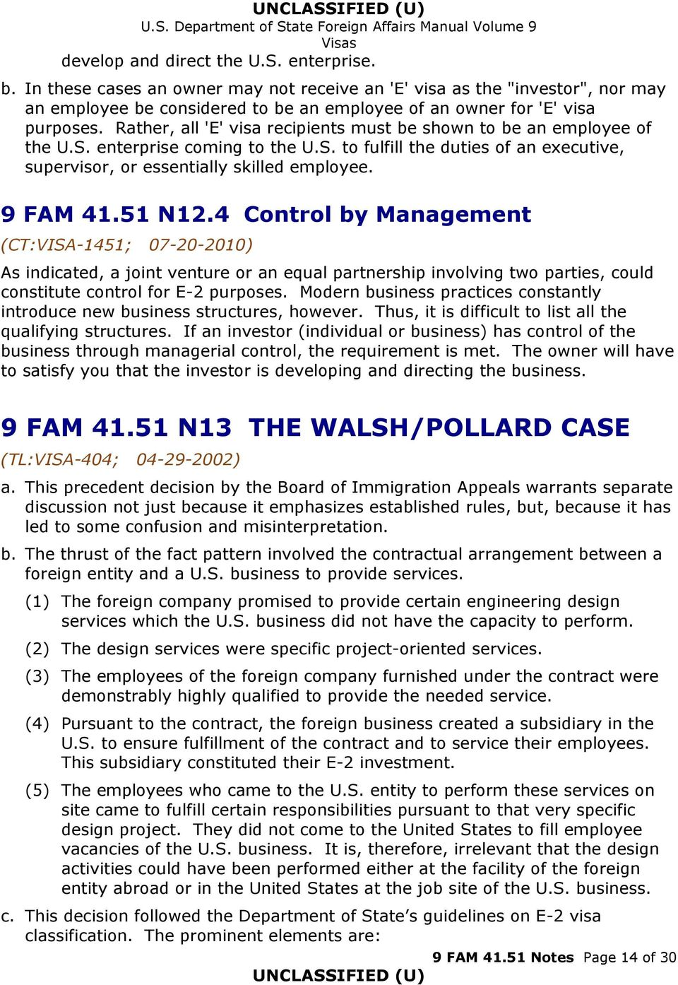 51 N12.4 Control by Management (CT:VISA-1451; 07-20-2010) As indicated, a joint venture or an equal partnership involving two parties, could constitute control for E-2 purposes.