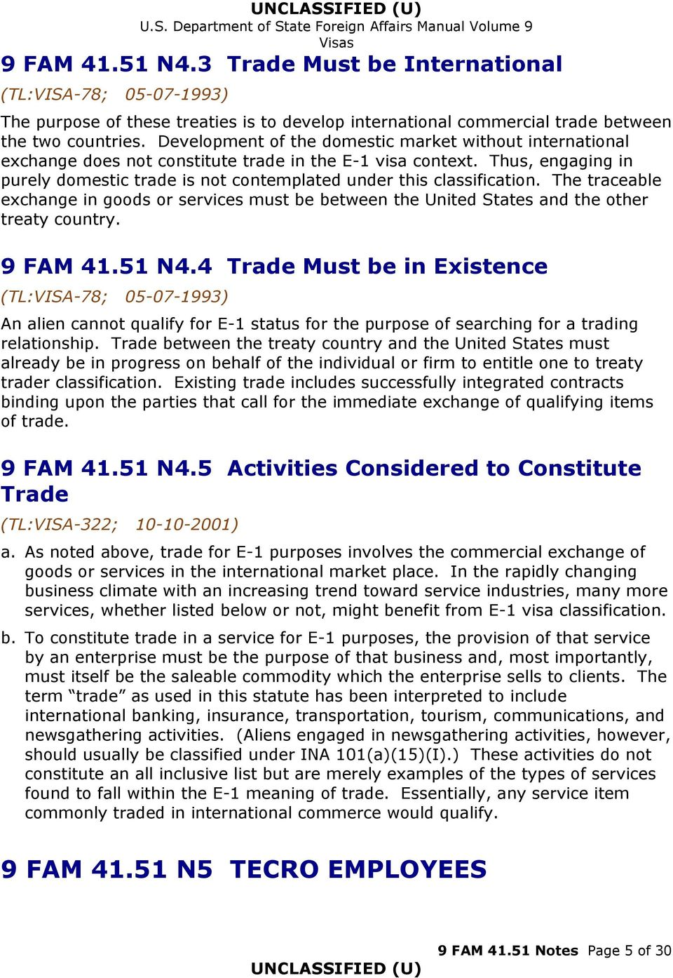 Thus, engaging in purely domestic trade is not contemplated under this classification. The traceable exchange in goods or services must be between the United States and the other treaty country.