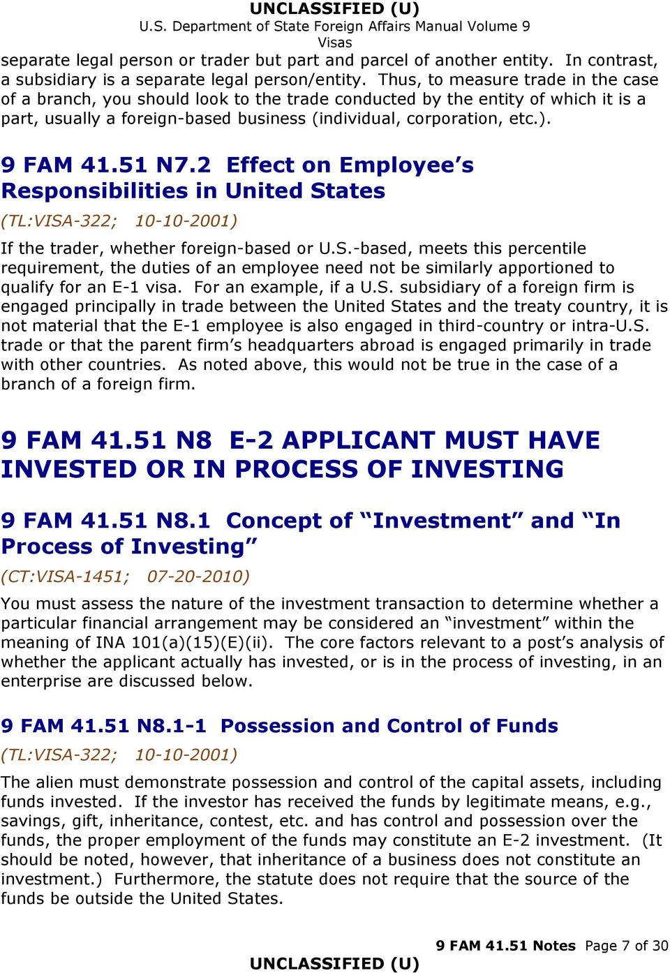 51 N7.2 Effect on Employee s Responsibilities in United States (TL:VISA-322; 10-10-2001) If the trader, whether foreign-based or U.S.-based, meets this percentile requirement, the duties of an employee need not be similarly apportioned to qualify for an E-1 visa.