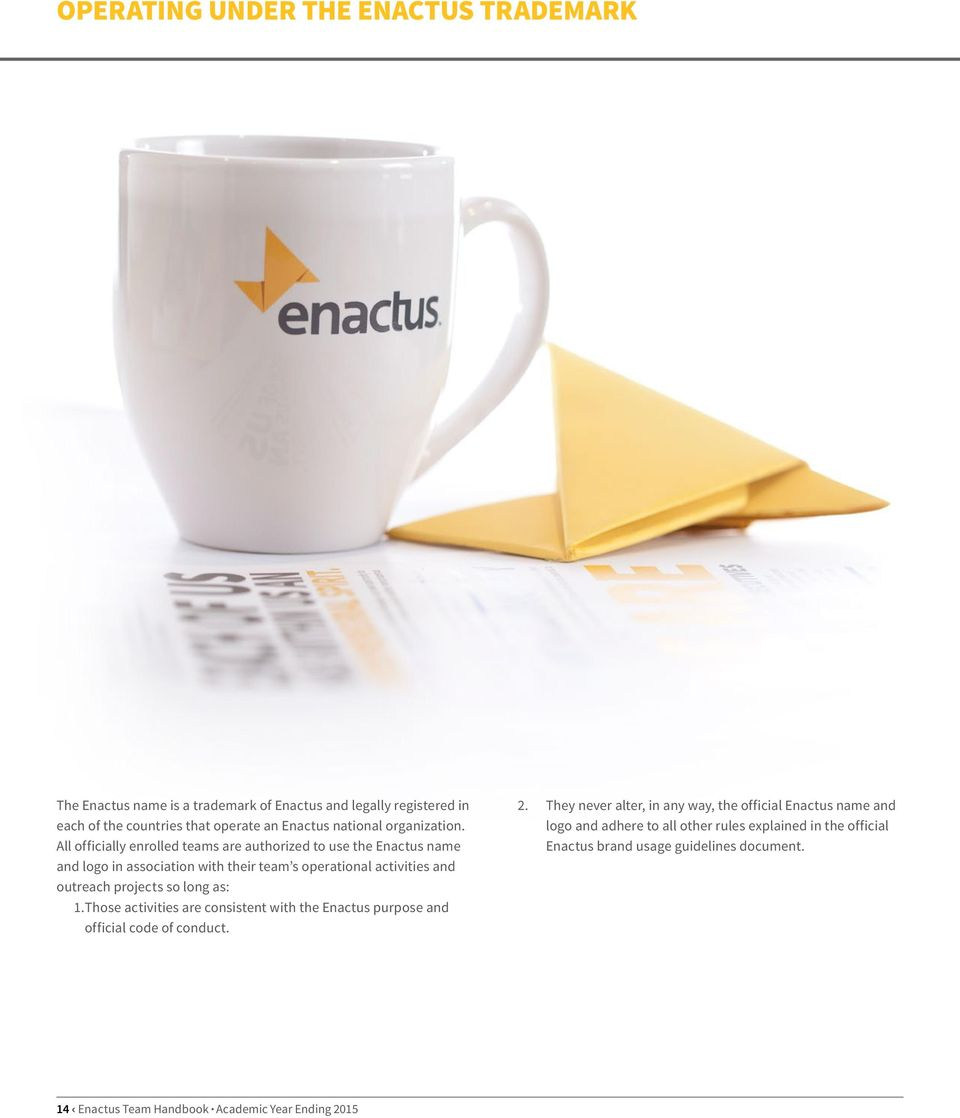 All officially enrolled teams are authorized to use the Enactus name and logo in association with their team s operational activities and outreach projects so