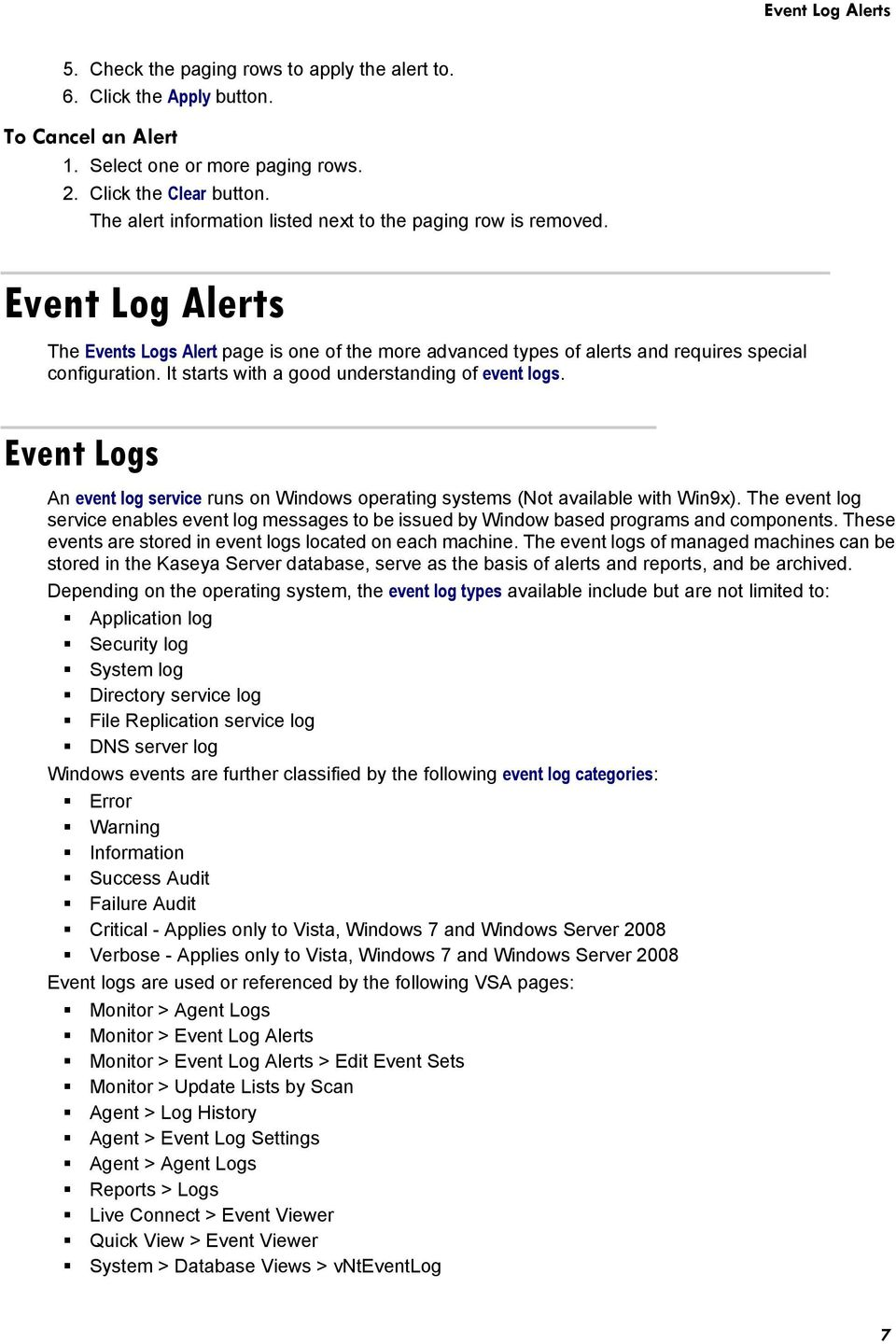 It starts with a good understanding of event logs. Event Logs An event log service runs on Windows operating systems (Not available with Win9x).