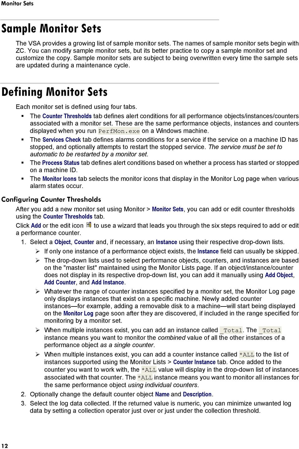 Sample monitor sets are subject to being overwritten every time the sample sets are updated during a maintenance cycle. Defining Monitor Sets Each monitor set is defined using four tabs.