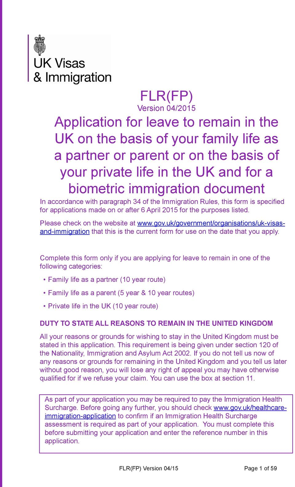 Please check on the website at www.gov.uk/government/organisations/uk-visasand-immigration that this is the current form for use on the date that you apply.
