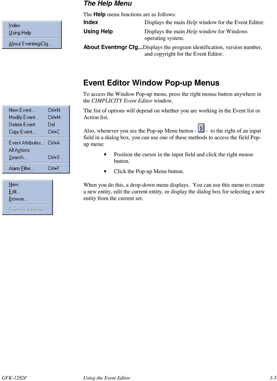 Event Editor Window Pop-up Menus To access the Window Pop-up menu, press the right mouse button anywhere in the CIMPLICITY Event Editor window.