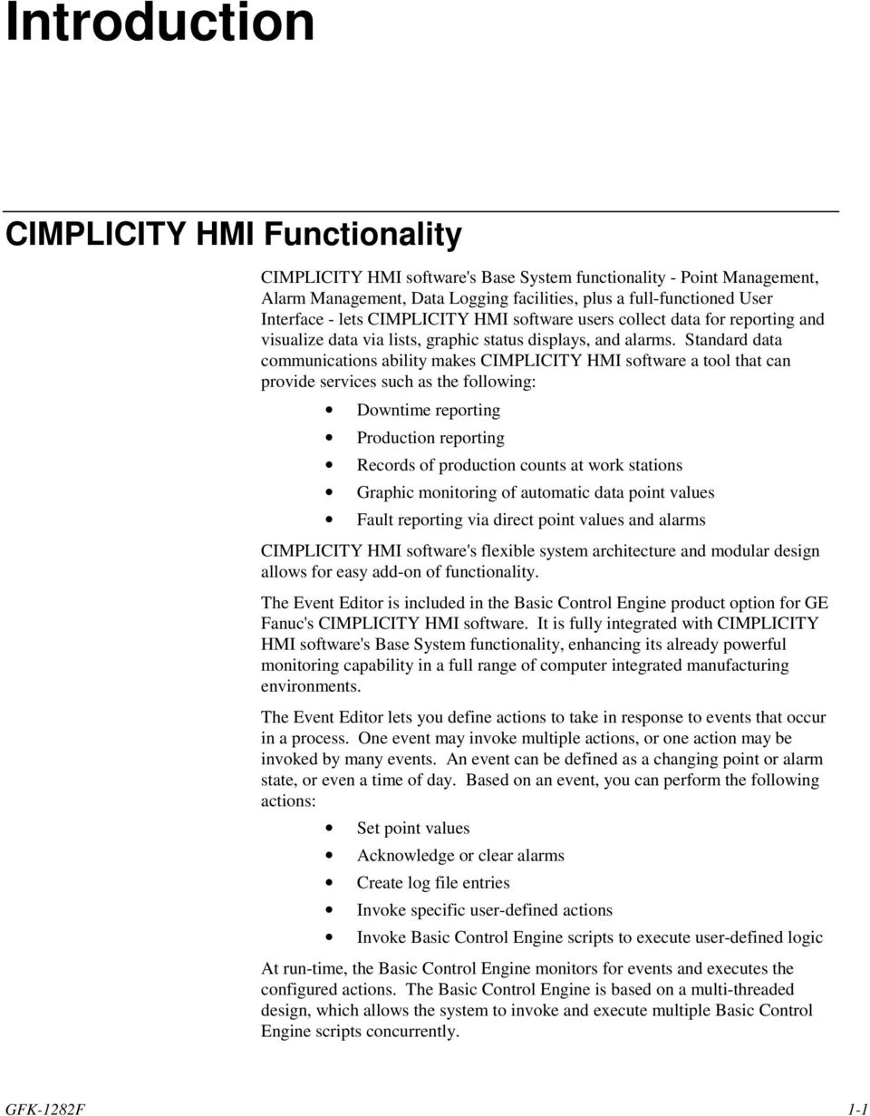 Standard data communications ability makes CIMPLICITY HMI software a tool that can provide services such as the following: Downtime reporting Production reporting Records of production counts at work
