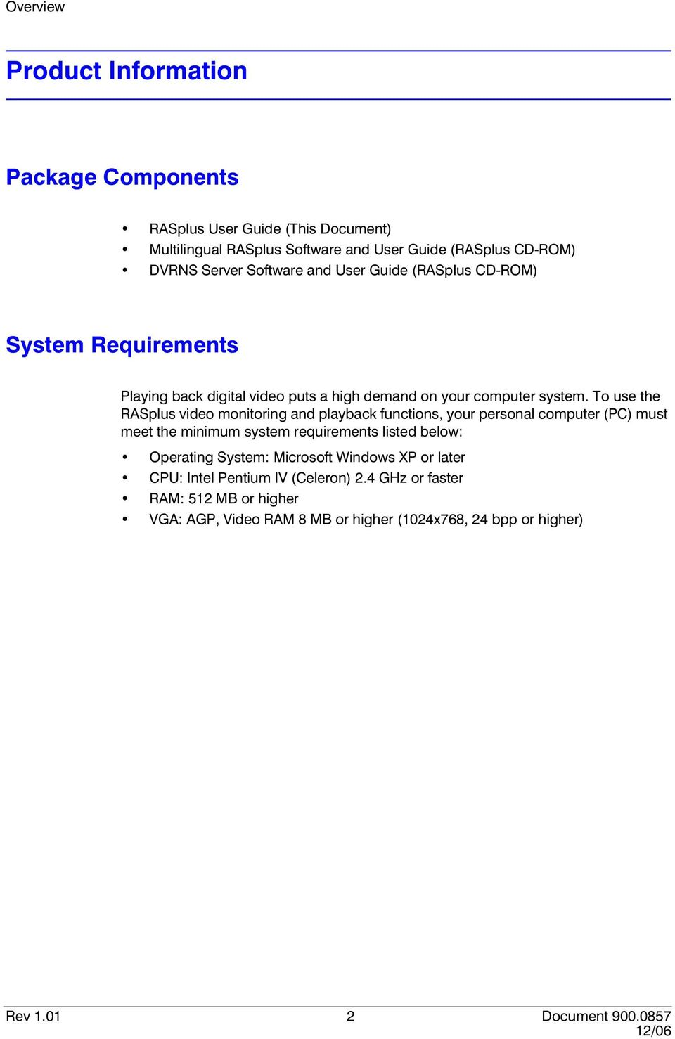 To use the RASplus video monitoring and playback functions, your personal computer (PC) must meet the minimum system requirements listed below: Operating System: