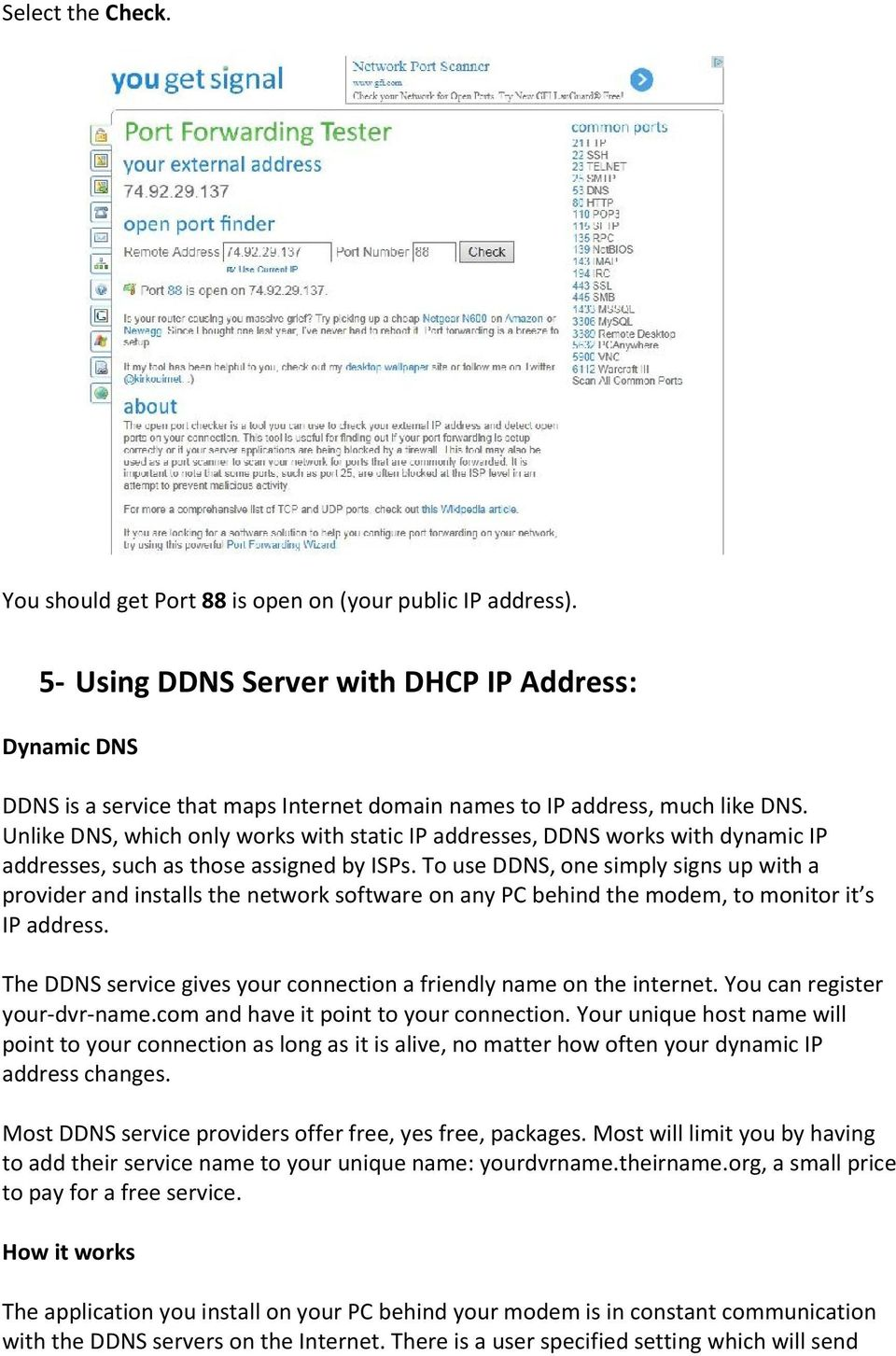 Unlike DNS, which only works with static IP addresses, DDNS works with dynamic IP addresses, such as those assigned by ISPs.