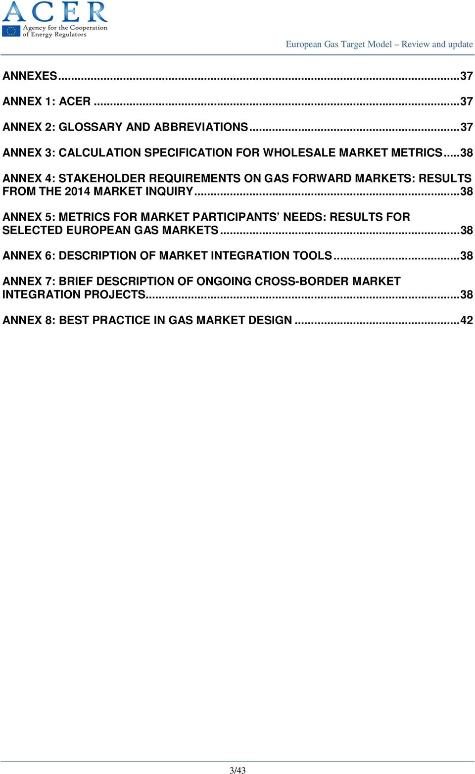 .. 38 ANNEX 4: STAKEHOLDER REQUIREMENTS ON GAS FORWARD MARKETS: RESULTS FROM THE 2014 MARKET INQUIRY.