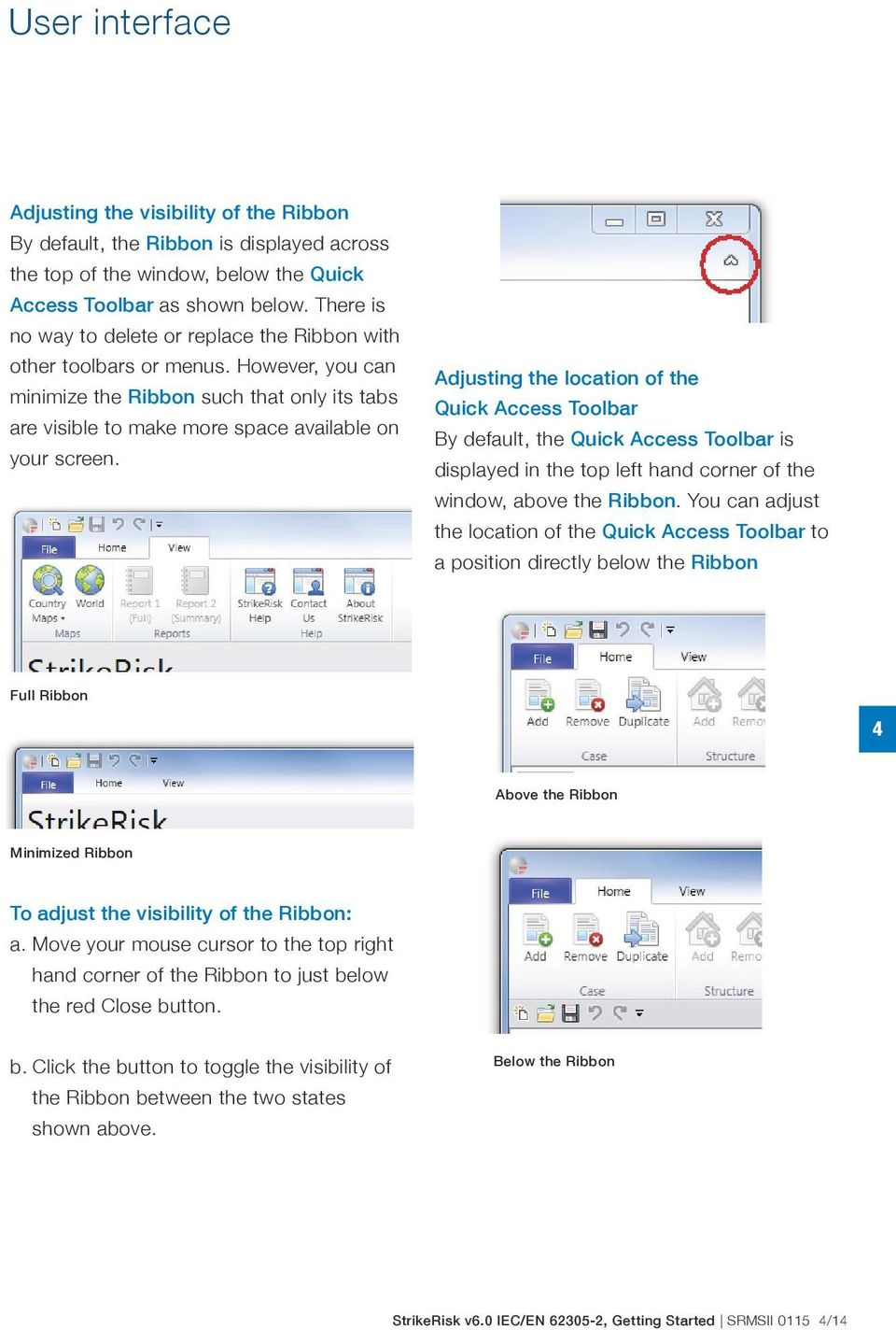 Adjusting the location of the Quick Access Toolbar By default, the Quick Access Toolbar is displayed in the top left hand corner of the window, above the Ribbon.