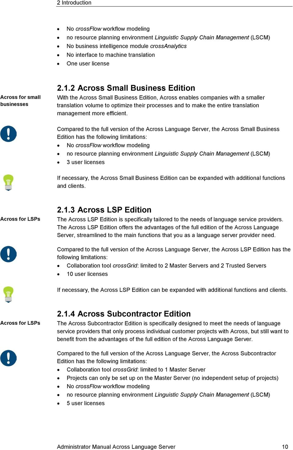 2 Across Small Business Edition With the Across Small Business Edition, Across enables companies with a smaller translation volume to optimize their processes and to make the entire translation