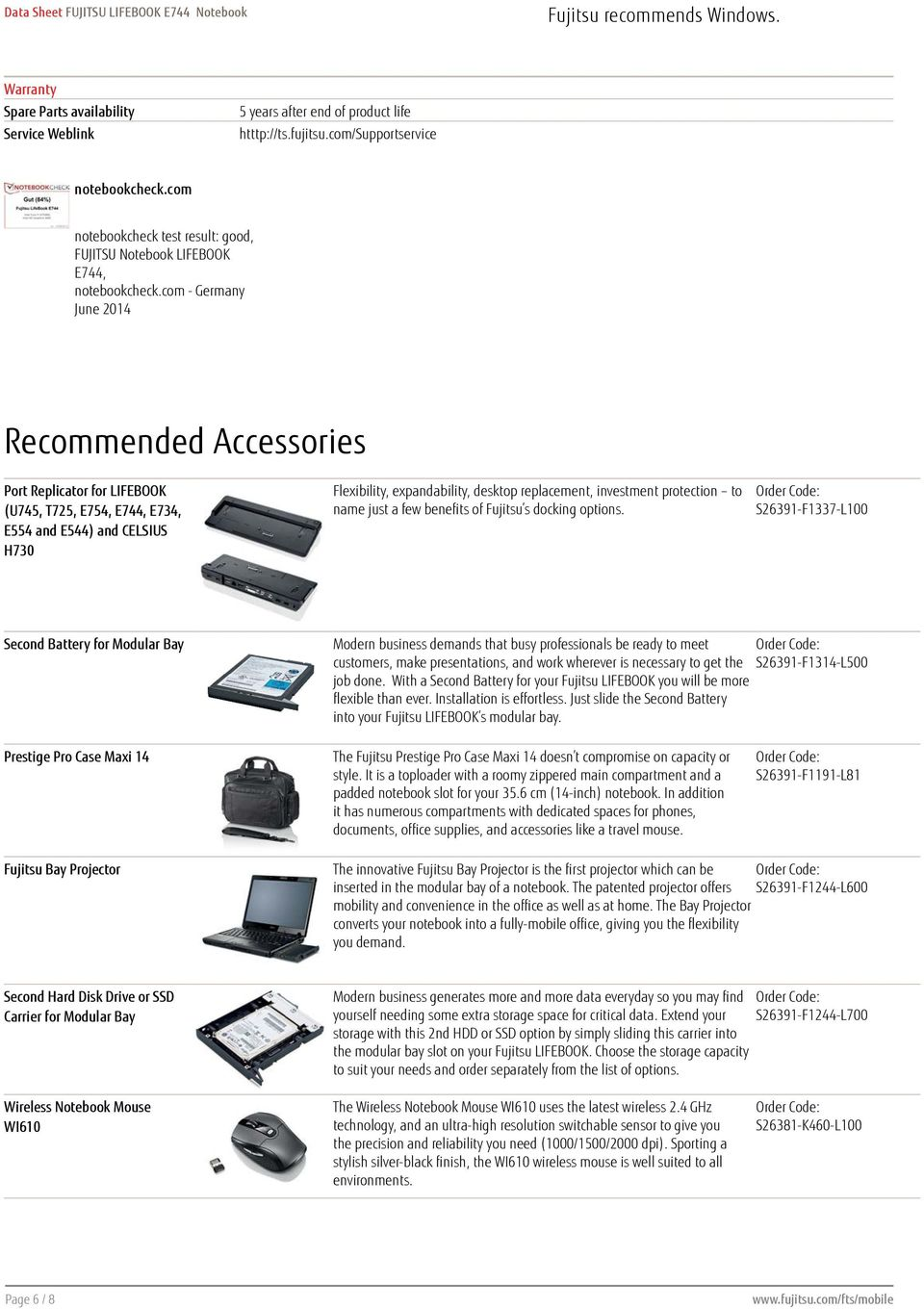 com - Germany June 2014 Recommended Accessories Port Replicator for LIFEBOOK (U745, T725, E754, E744, E734, E554 and E544) and CELSIUS H730 Flexibility, expandability, desktop replacement, investment