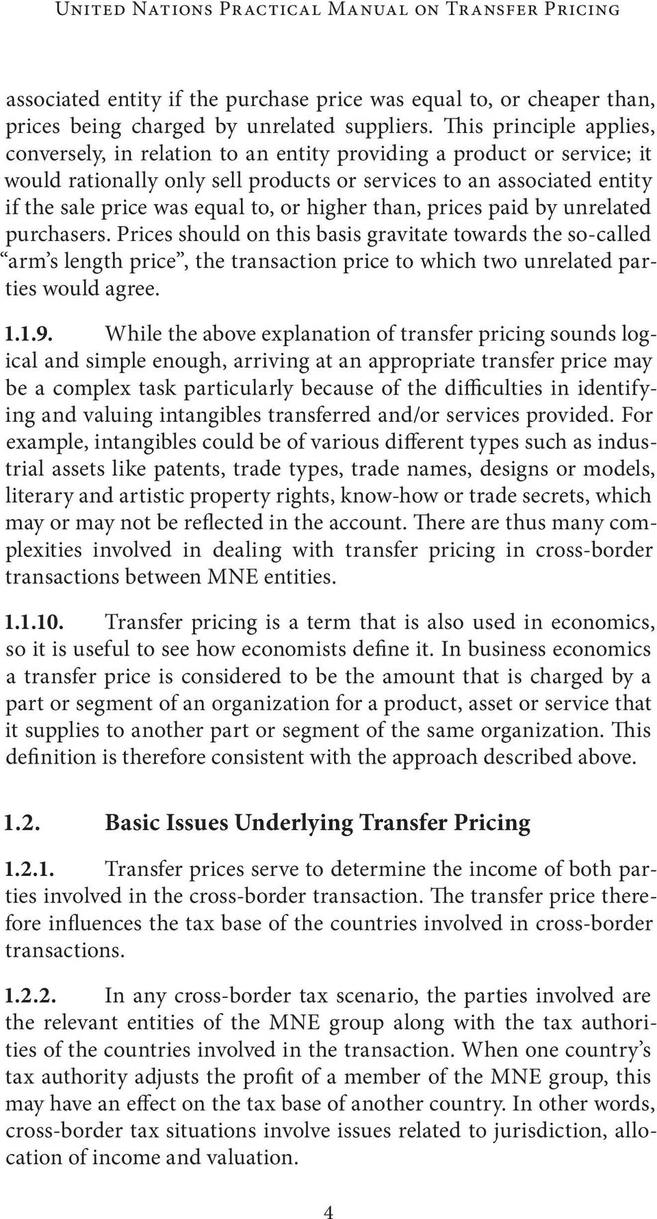 or higher than, prices paid by unrelated purchasers. Prices should on this basis gravitate towards the so-called arm s length price, the transaction price to which two unrelated parties would agree.