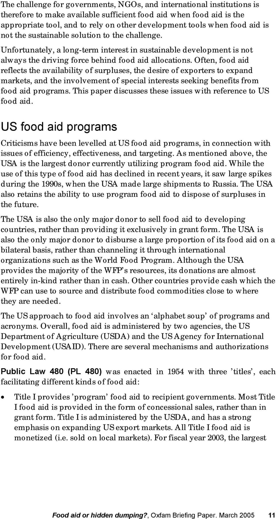 Often, food aid reflects the availability of surpluses, the desire of exporters to expand markets, and the involvement of special interests seeking benefits from food aid programs.