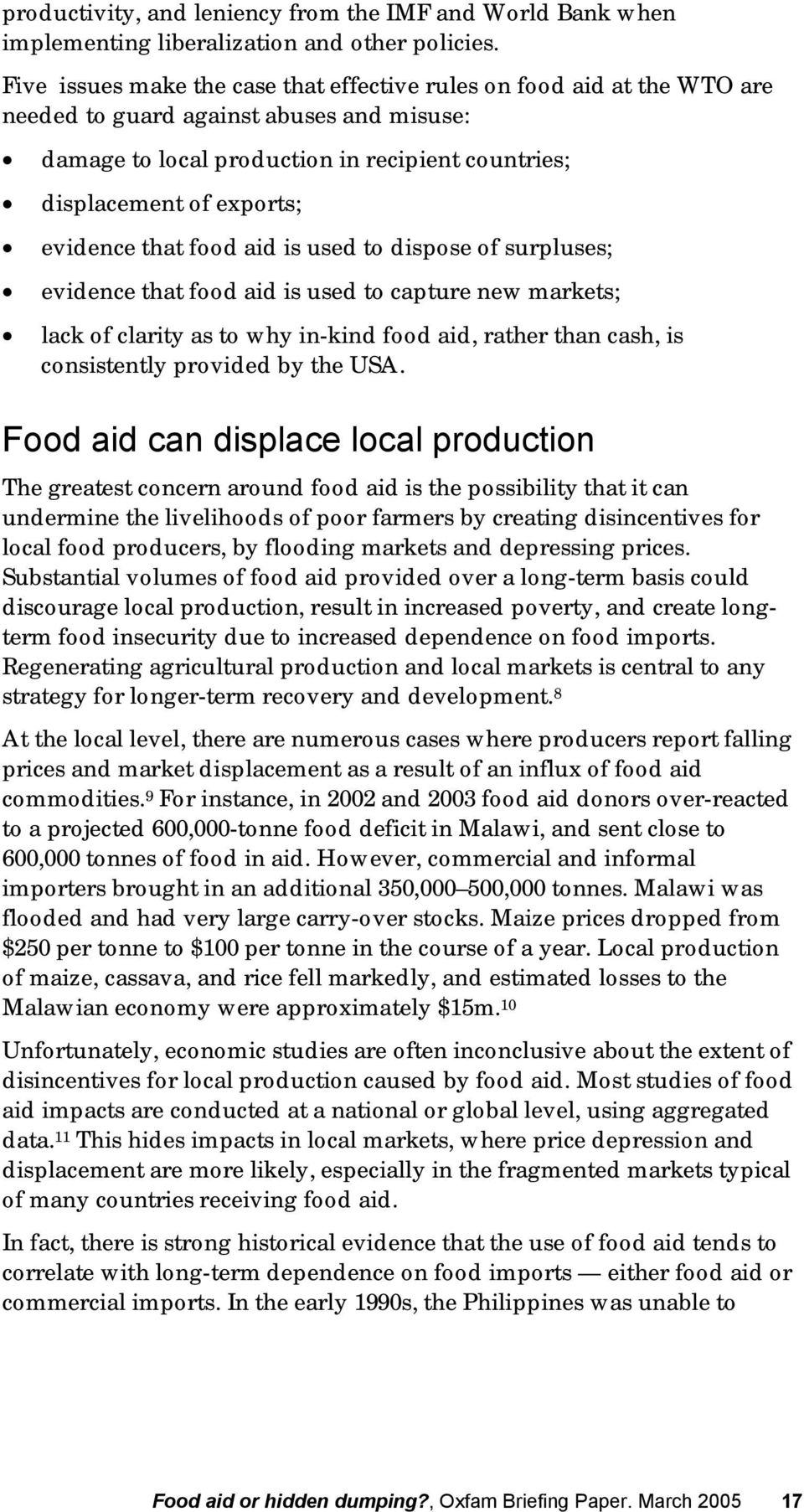 evidence that food aid is used to dispose of surpluses; evidence that food aid is used to capture new markets; lack of clarity as to why in-kind food aid, rather than cash, is consistently provided